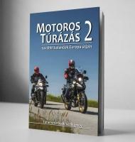 Motoros könyvek Motoros túrázás 2 - kalandok Európa útjain (Motoros túrázás 2 - kalandok Európa útjain)